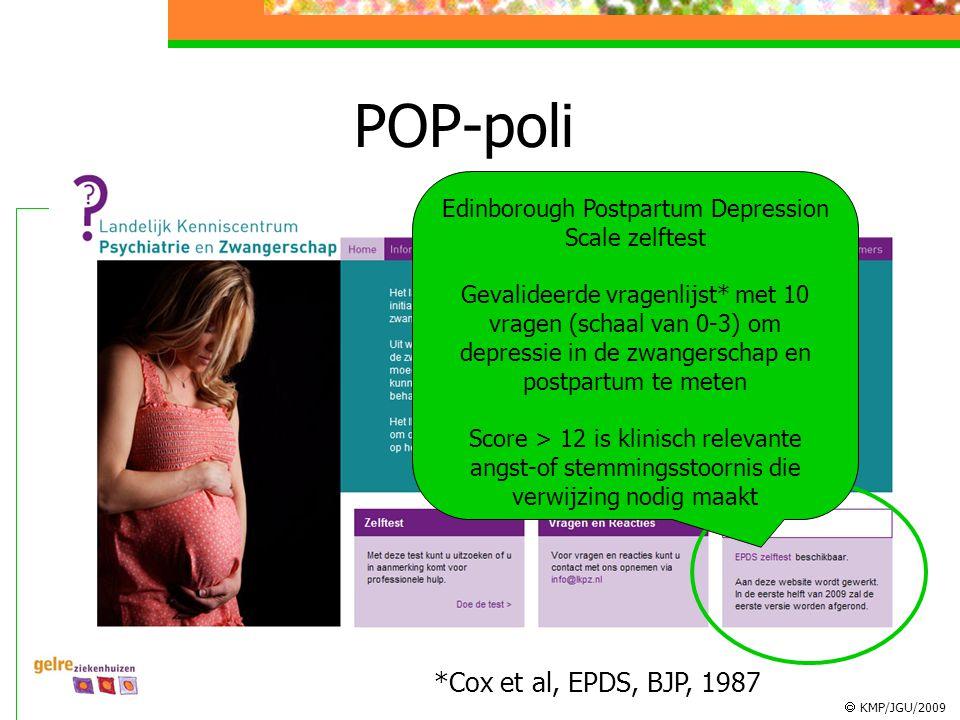  KMP/JGU/2009 POP-poli Edinborough Postpartum Depression Scale zelftest Gevalideerde vragenlijst* met 10 vragen (schaal van 0-3) om depressie in de z