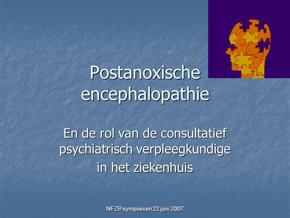 NFZP symposium 22 juni 2007 Postanoxische encephalopathie En de rol van de consultatief psychiatrisch verpleegkundige in het ziekenhuis