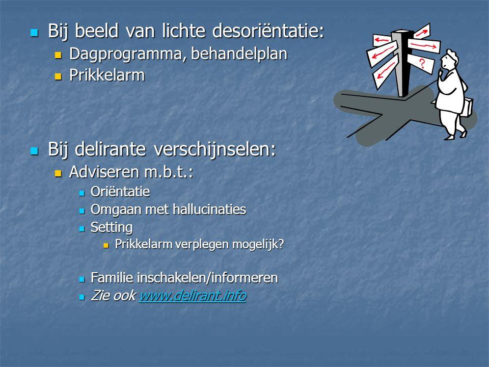 Bij beeld van lichte desoriëntatie: Bij beeld van lichte desoriëntatie: Dagprogramma, behandelplan Dagprogramma, behandelplan Prikkelarm Prikkelarm Bi