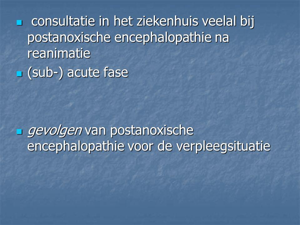 consultatie in het ziekenhuis veelal bij postanoxische encephalopathie na reanimatie consultatie in het ziekenhuis veelal bij postanoxische encephalop