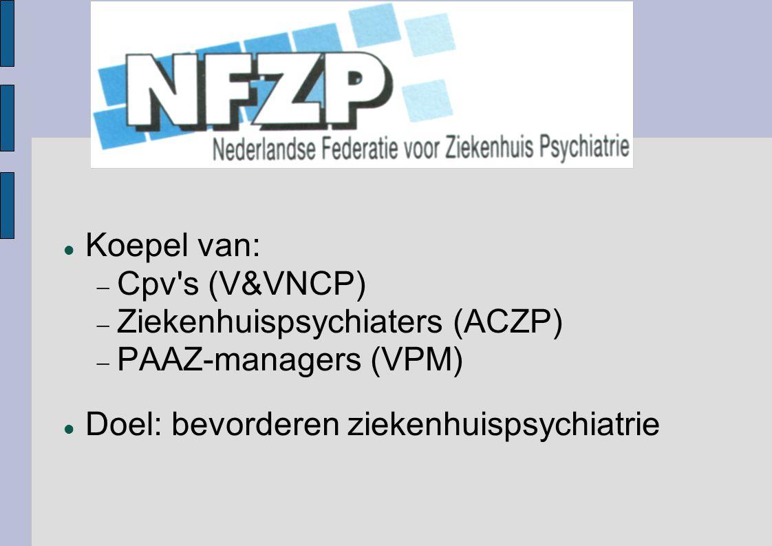 Koepel van:  Cpv's (V&VNCP)  Ziekenhuispsychiaters (ACZP)  PAAZ-managers (VPM) Doel: bevorderen ziekenhuispsychiatrie