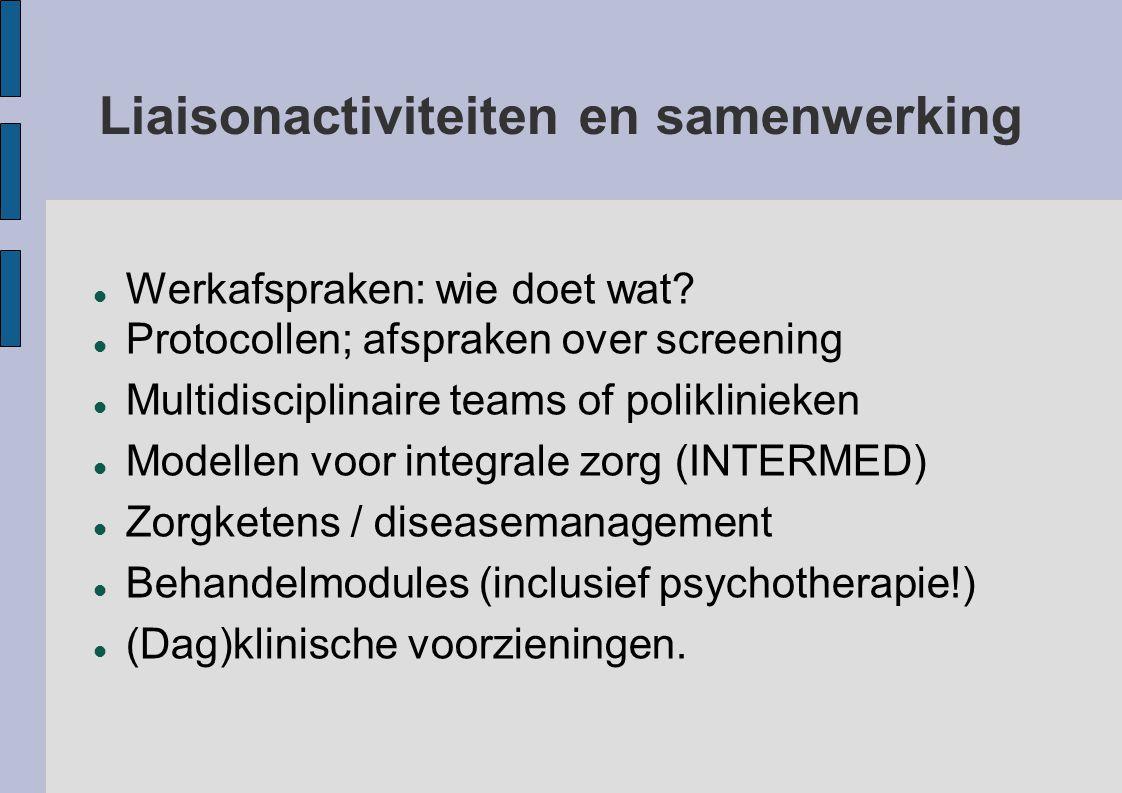 Liaisonactiviteiten en samenwerking Werkafspraken: wie doet wat? Protocollen; afspraken over screening Multidisciplinaire teams of poliklinieken Model