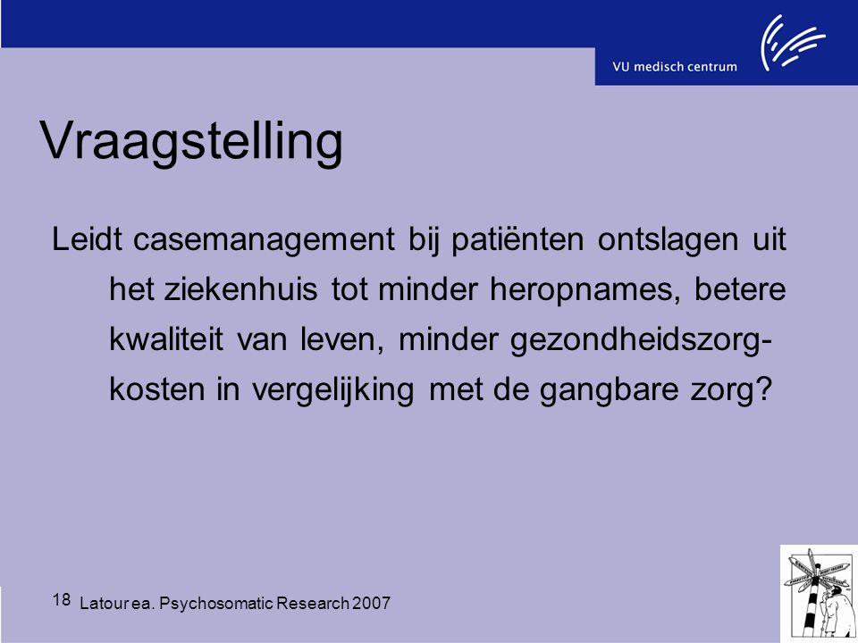 18 Vraagstelling Leidt casemanagement bij patiënten ontslagen uit het ziekenhuis tot minder heropnames, betere kwaliteit van leven, minder gezondheids