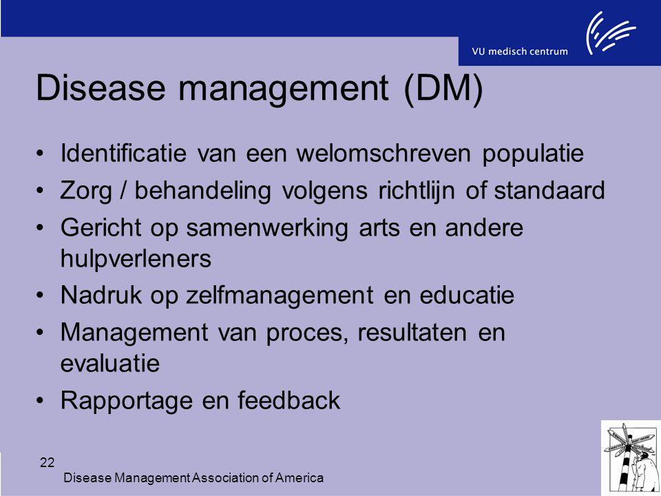 22 Disease management (DM) Identificatie van een welomschreven populatie Zorg / behandeling volgens richtlijn of standaard Gericht op samenwerking art