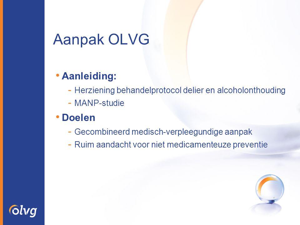 Aanpak OLVG Aanleiding: - Herziening behandelprotocol delier en alcoholonthouding - MANP-studie Doelen - Gecombineerd medisch-verpleegundige aanpak -