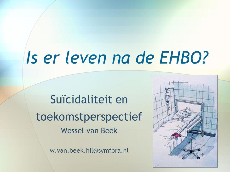 Is er leven na de EHBO? Suïcidaliteit en toekomstperspectief Wessel van Beek w.van.beek.hil@symfora.nl