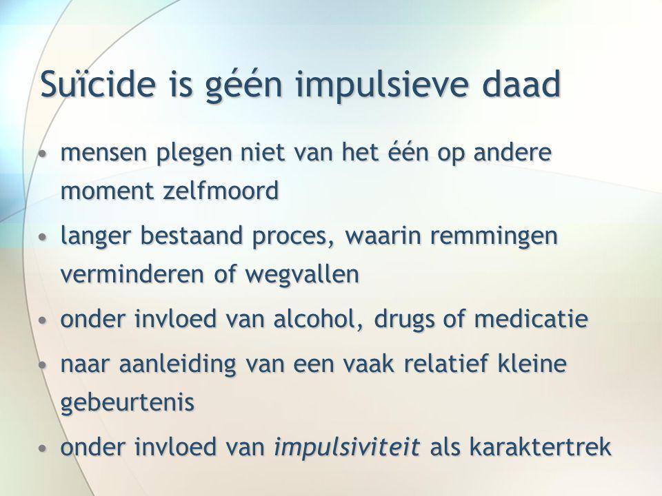 Suïcide is géén impulsieve daad mensen plegen niet van het één op andere moment zelfmoordmensen plegen niet van het één op andere moment zelfmoord lan