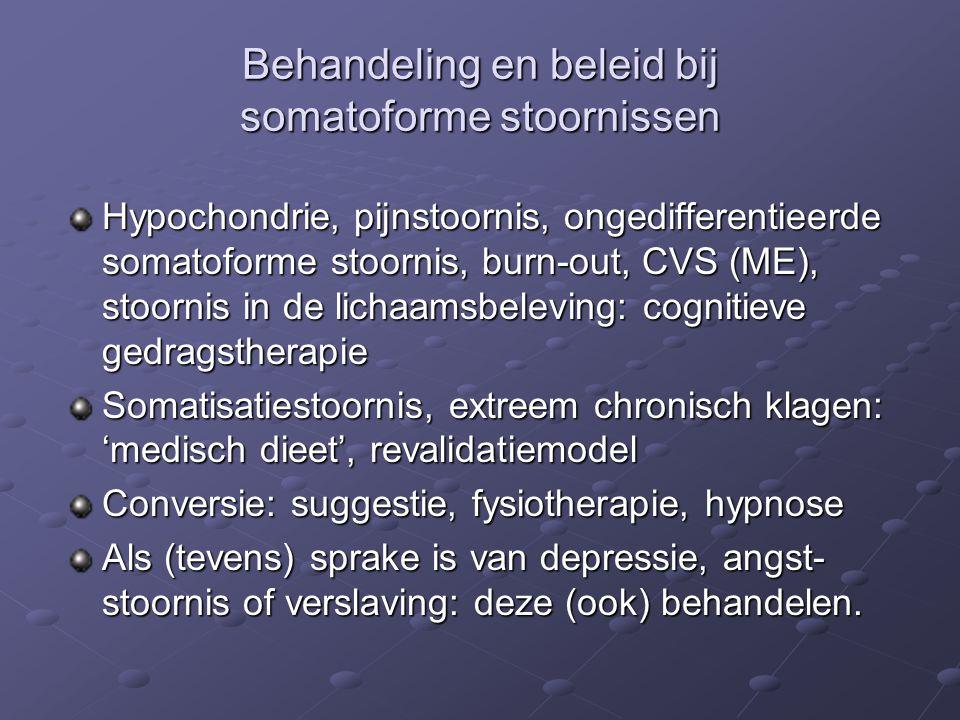 Behandeling en beleid bij somatoforme stoornissen Hypochondrie, pijnstoornis, ongedifferentieerde somatoforme stoornis, burn-out, CVS (ME), stoornis i