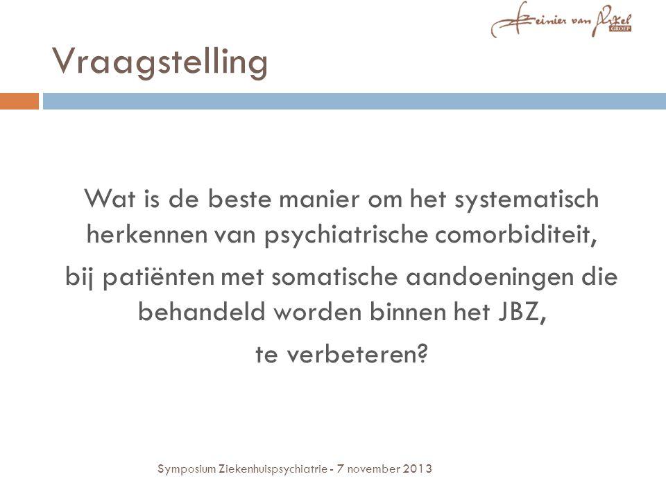 Vraagstelling Wat is de beste manier om het systematisch herkennen van psychiatrische comorbiditeit, bij patiënten met somatische aandoeningen die behandeld worden binnen het JBZ, te verbeteren.