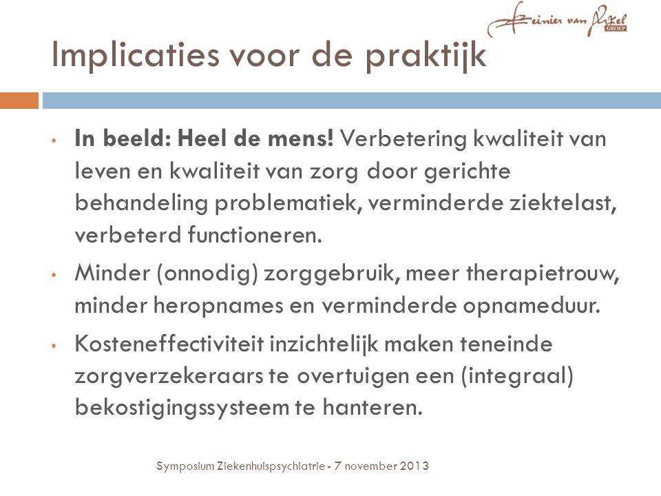 Implicaties voor de praktijk In beeld: Heel de mens! Verbetering kwaliteit van leven en kwaliteit van zorg door gerichte behandeling problematiek, ver