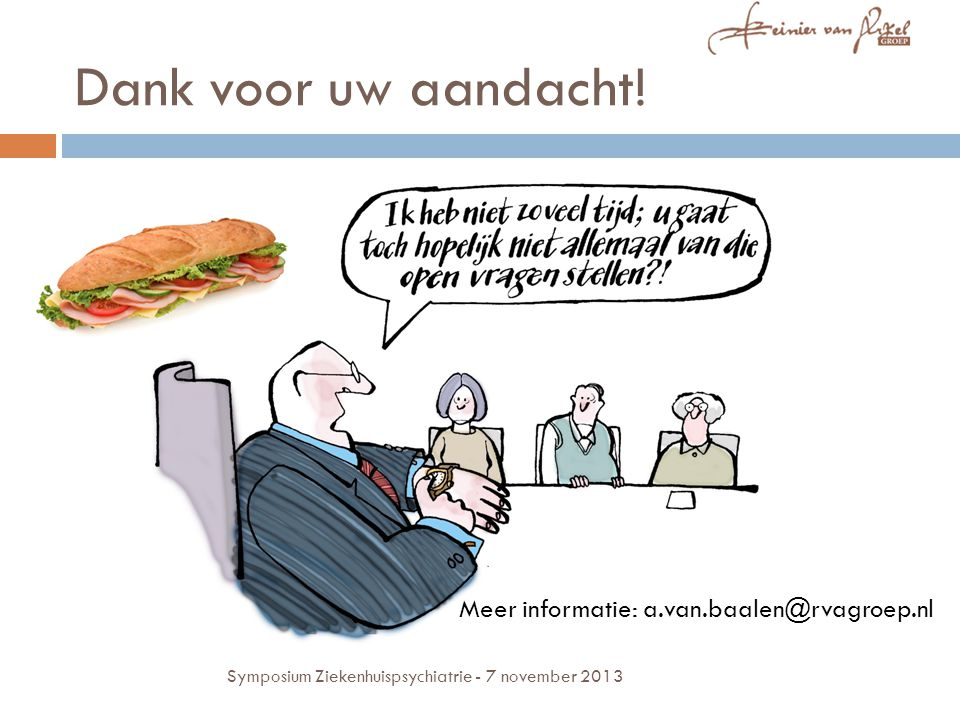 Dank voor uw aandacht! Meer informatie: a.van.baalen@rvagroep.nl Symposium Ziekenhuispsychiatrie - 7 november 2013