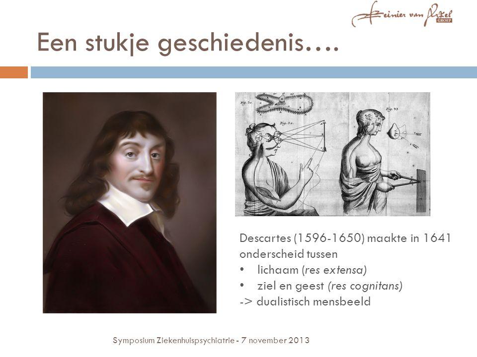 Een stukje geschiedenis…. Descartes (1596-1650) maakte in 1641 onderscheid tussen lichaam (res extensa) ziel en geest (res cognitans) -> dualistisch m