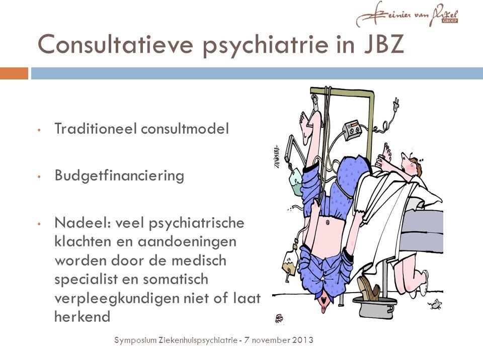 Consultatieve psychiatrie in JBZ Traditioneel consultmodel Budgetfinanciering Nadeel: veel psychiatrische klachten en aandoeningen worden door de medisch specialist en somatisch verpleegkundigen niet of laat herkend Symposium Ziekenhuispsychiatrie - 7 november 2013