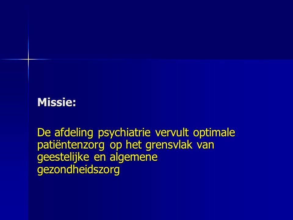 Missie: De afdeling psychiatrie vervult optimale patiëntenzorg op het grensvlak van geestelijke en algemene gezondheidszorg