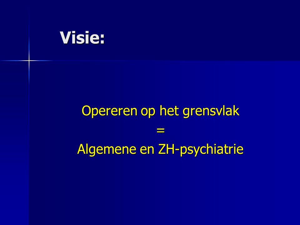 Visie: Opereren op het grensvlak = Algemene en ZH-psychiatrie