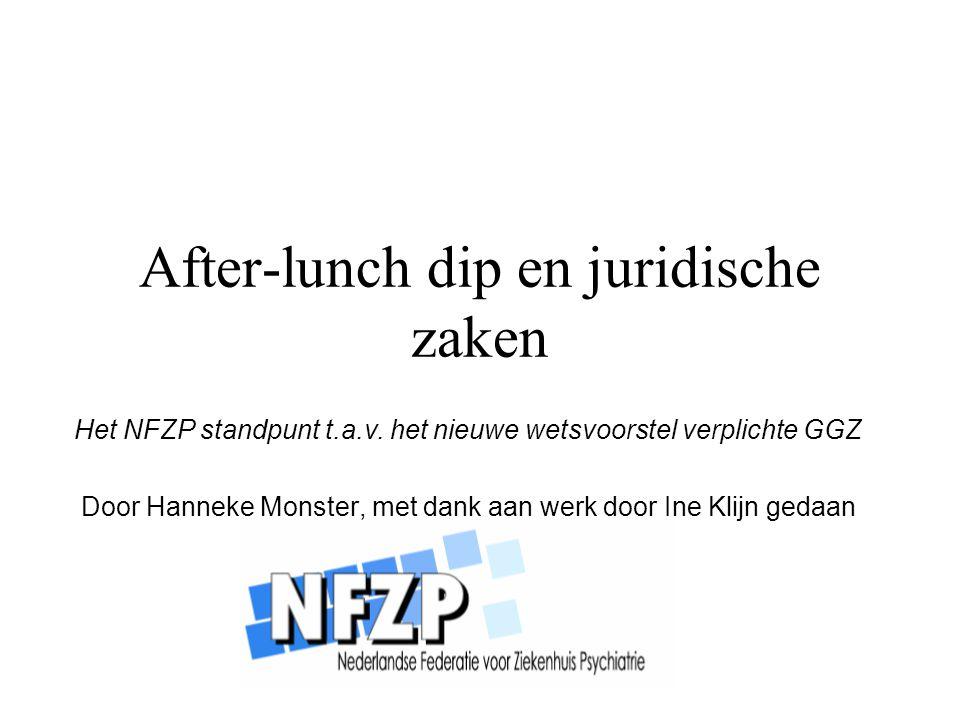 After-lunch dip en juridische zaken Het NFZP standpunt t.a.v. het nieuwe wetsvoorstel verplichte GGZ Door Hanneke Monster, met dank aan werk door Ine