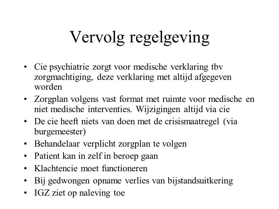 Vervolg regelgeving Cie psychiatrie zorgt voor medische verklaring tbv zorgmachtiging, deze verklaring met altijd afgegeven worden Zorgplan volgens va