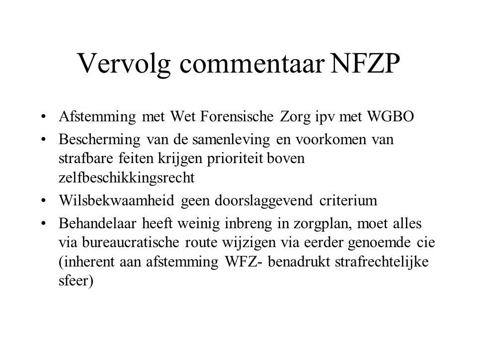 Vervolg commentaar NFZP Afstemming met Wet Forensische Zorg ipv met WGBO Bescherming van de samenleving en voorkomen van strafbare feiten krijgen prio