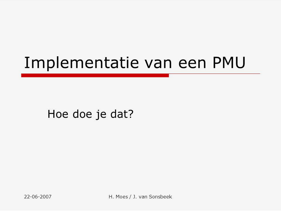 Niveau van implementatie. Ontwikkeling XX X X X Implementatie 22-06-2007H. Moes / J. van Sonsbeek