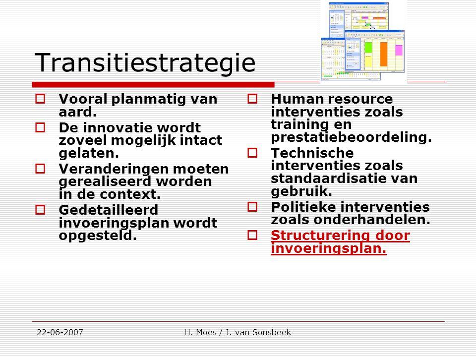 Transitiestrategie  Vooral planmatig van aard.  De innovatie wordt zoveel mogelijk intact gelaten.  Veranderingen moeten gerealiseerd worden in de