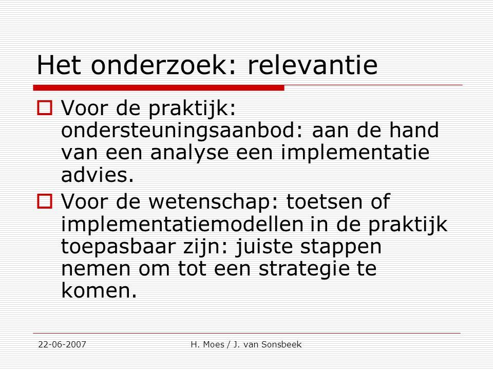 Het onderzoek: relevantie  Voor de praktijk: ondersteuningsaanbod: aan de hand van een analyse een implementatie advies.  Voor de wetenschap: toetse