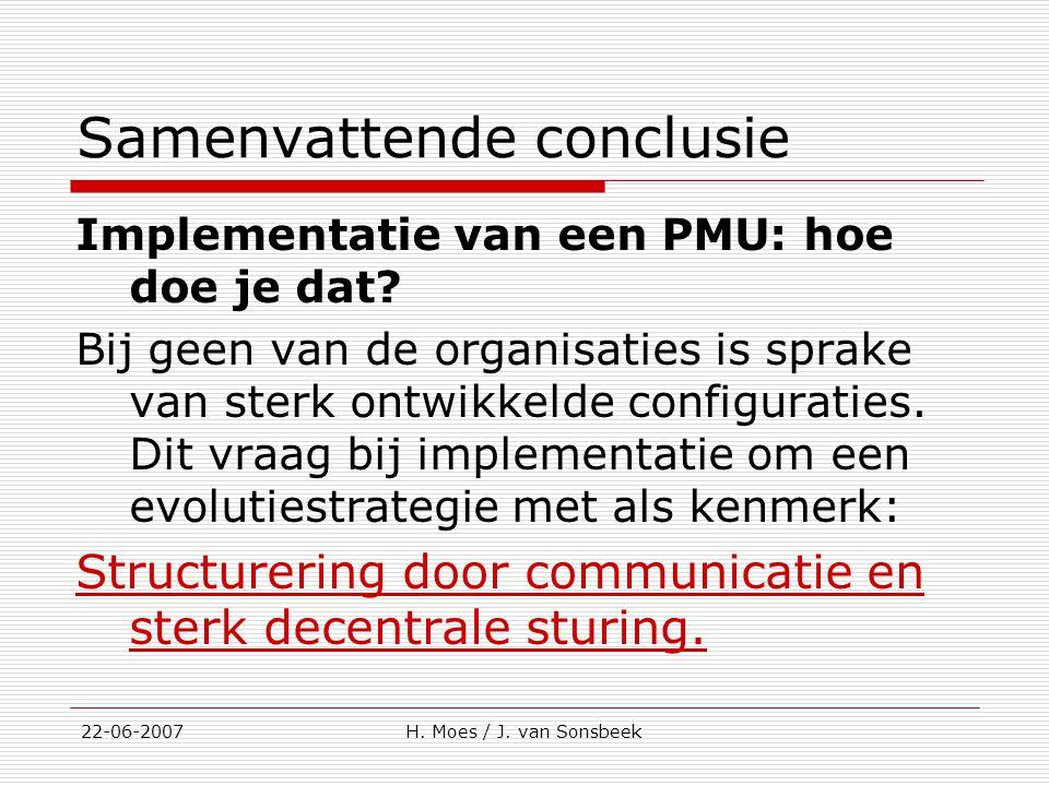 Samenvattende conclusie Implementatie van een PMU: hoe doe je dat? Bij geen van de organisaties is sprake van sterk ontwikkelde configuraties. Dit vra