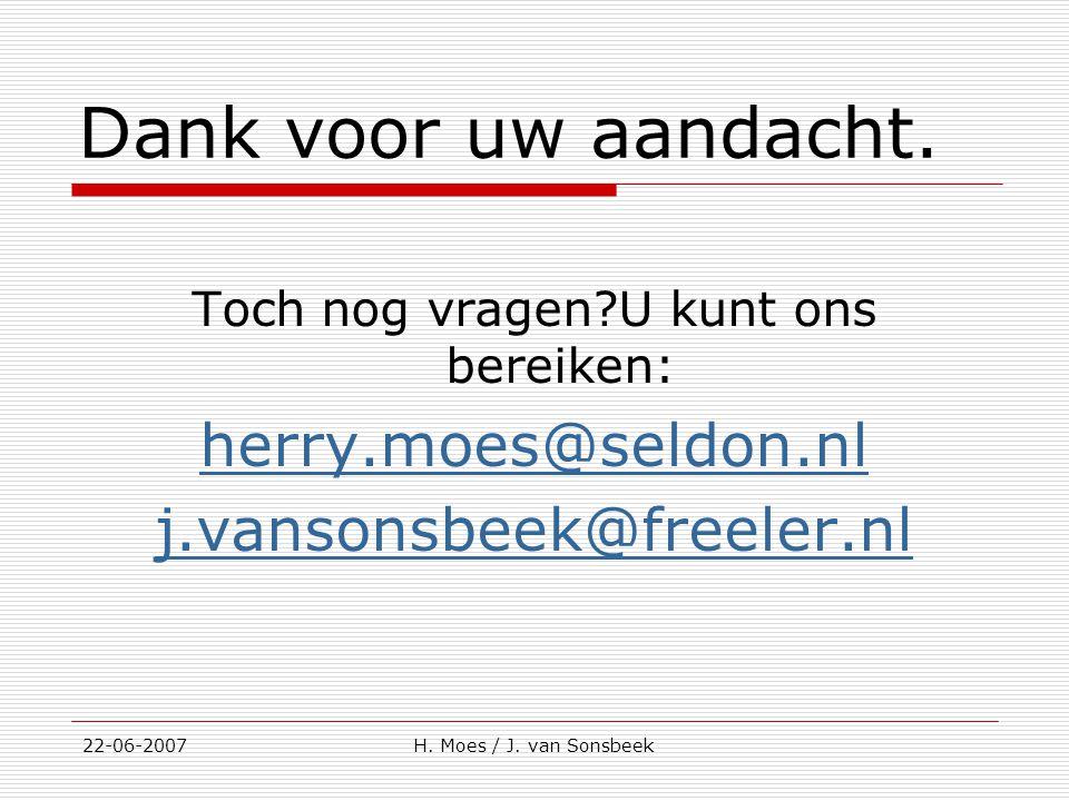 Dank voor uw aandacht. Toch nog vragen?U kunt ons bereiken: herry.moes@seldon.nl j.vansonsbeek@freeler.nl 22-06-2007H. Moes / J. van Sonsbeek