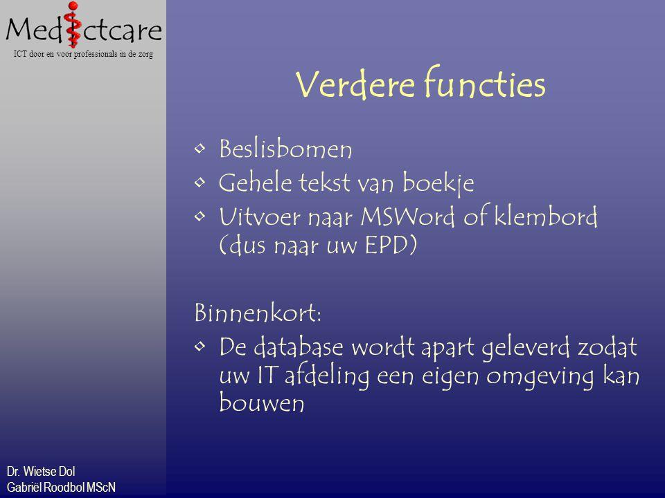 Dr. Wietse Dol Gabriël Roodbol MScN ICT door en voor professionals in de zorg Verdere functies Beslisbomen Gehele tekst van boekje Uitvoer naar MSWord