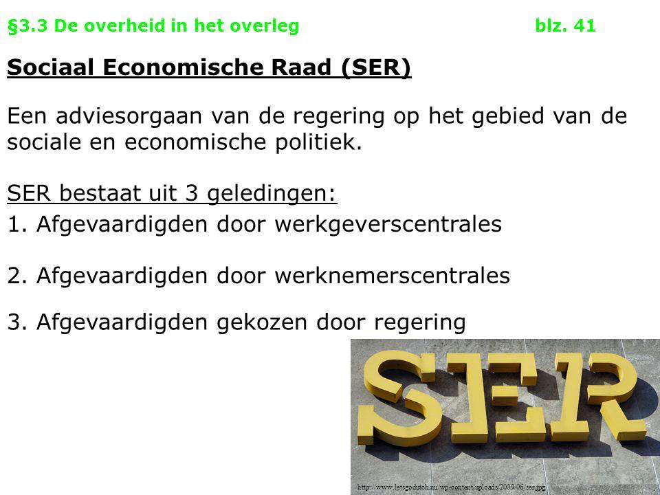 §3.3 De overheid in het overlegblz. 41 Sociaal Economische Raad (SER) Een adviesorgaan van de regering op het gebied van de sociale en economische pol