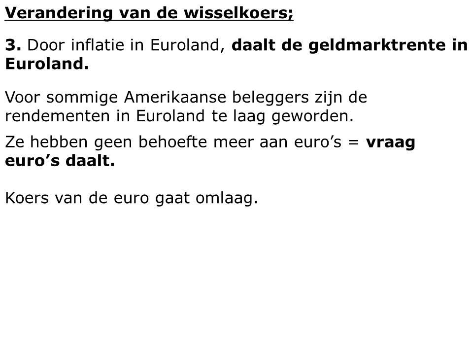 Verandering van de wisselkoers; 3. Door inflatie in Euroland, daalt de geldmarktrente in Euroland. Voor sommige Amerikaanse beleggers zijn de rendemen