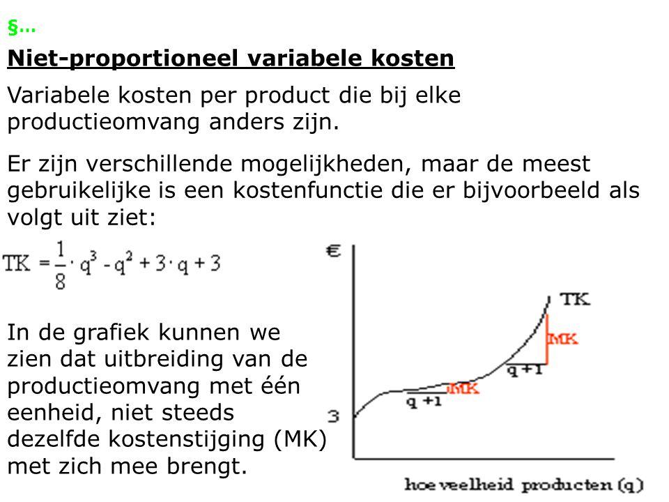 §… Niet-proportioneel variabele kosten Variabele kosten per product die bij elke productieomvang anders zijn. Er zijn verschillende mogelijkheden, maa