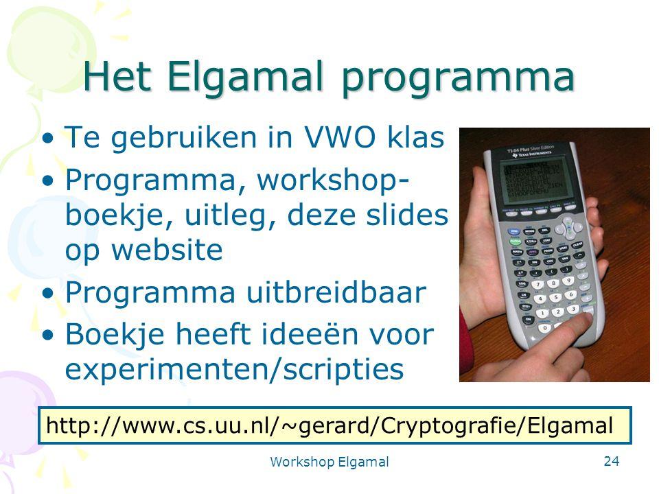 Workshop Elgamal 24 Het Elgamal programma Te gebruiken in VWO klas Programma, workshop- boekje, uitleg, deze slides op website Programma uitbreidbaar
