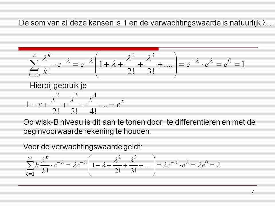 7 De som van al deze kansen is 1 en de verwachtingswaarde is natuurlijk … Hierbij gebruik je Op wisk-B niveau is dit aan te tonen door te differentiër