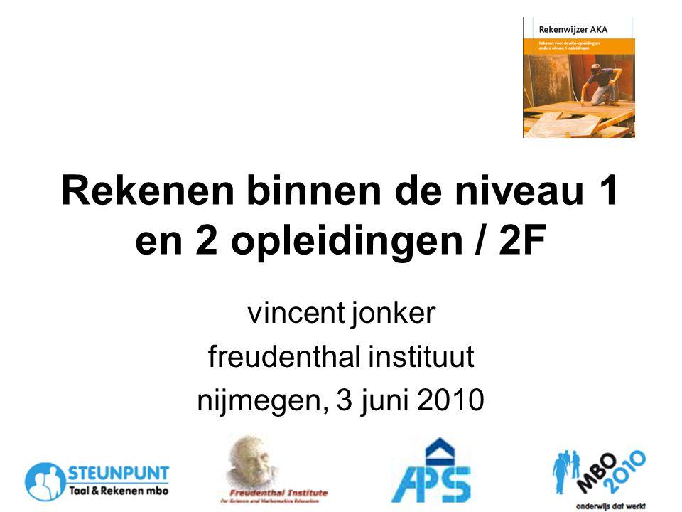 Rekenen binnen de niveau 1 en 2 opleidingen / 2F vincent jonker freudenthal instituut nijmegen, 3 juni 2010