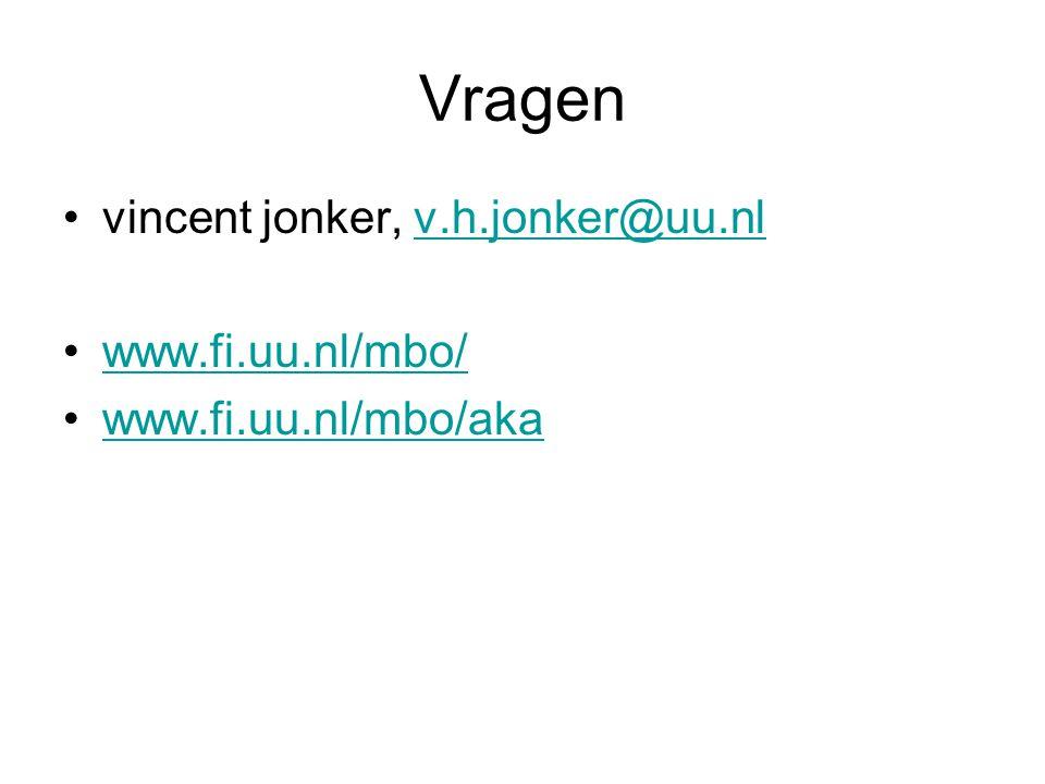 Vragen vincent jonker, v.h.jonker@uu.nlv.h.jonker@uu.nl www.fi.uu.nl/mbo/ www.fi.uu.nl/mbo/aka