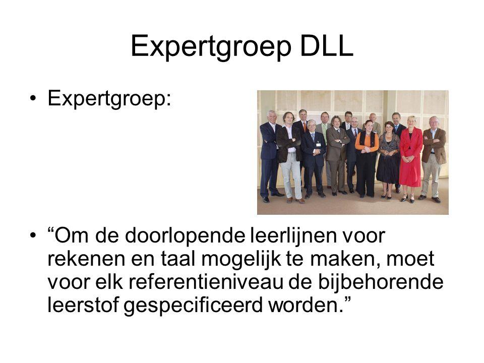 Expertgroep DLL Expertgroep: Om de doorlopende leerlijnen voor rekenen en taal mogelijk te maken, moet voor elk referentieniveau de bijbehorende leerstof gespecificeerd worden.