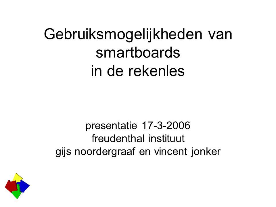 Gebruiksmogelijkheden van smartboards in de rekenles presentatie 17-3-2006 freudenthal instituut gijs noordergraaf en vincent jonker
