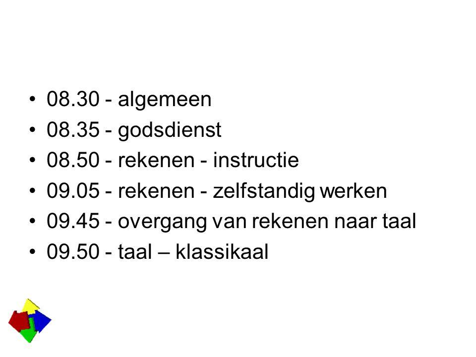 08.30 - algemeen 08.35 - godsdienst 08.50 - rekenen - instructie 09.05 - rekenen - zelfstandig werken 09.45 - overgang van rekenen naar taal 09.50 - taal – klassikaal