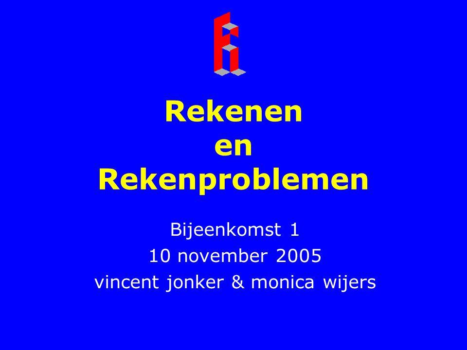 Rekenen en Rekenproblemen Bijeenkomst 1 10 november 2005 vincent jonker & monica wijers