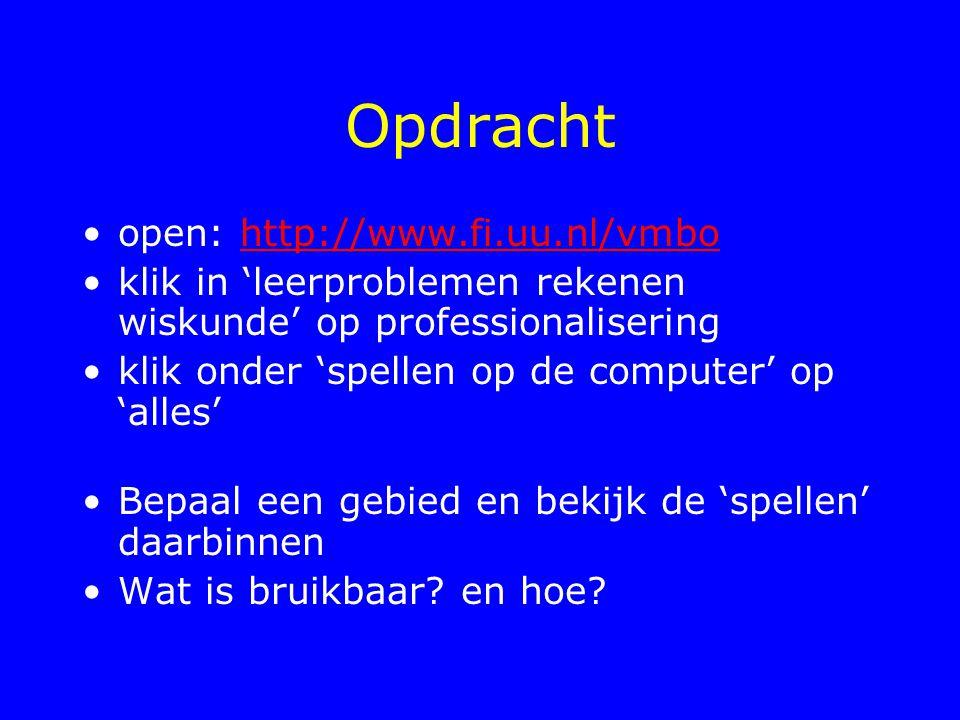 Opdracht open: http://www.fi.uu.nl/vmbohttp://www.fi.uu.nl/vmbo klik in 'leerproblemen rekenen wiskunde' op professionalisering klik onder 'spellen op