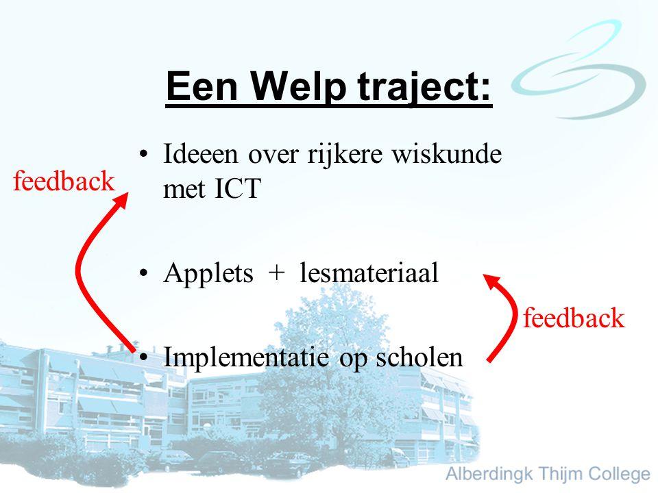Een Welp traject: Ideeen over rijkere wiskunde met ICT Applets + lesmateriaal Implementatie op scholen feedback