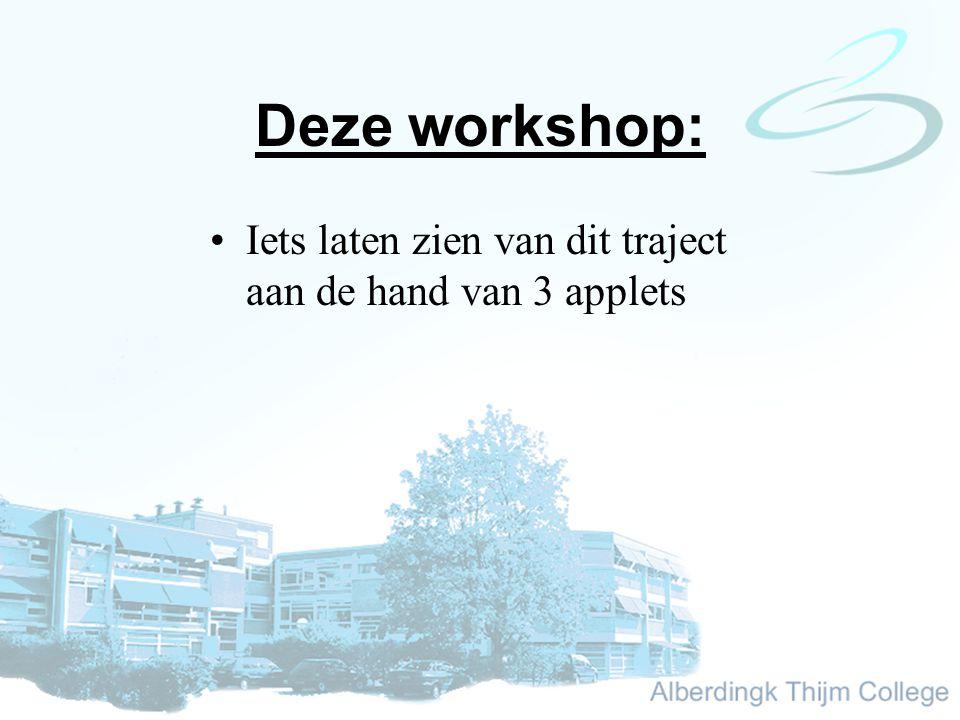 Deze workshop: Iets laten zien van dit traject aan de hand van 3 applets