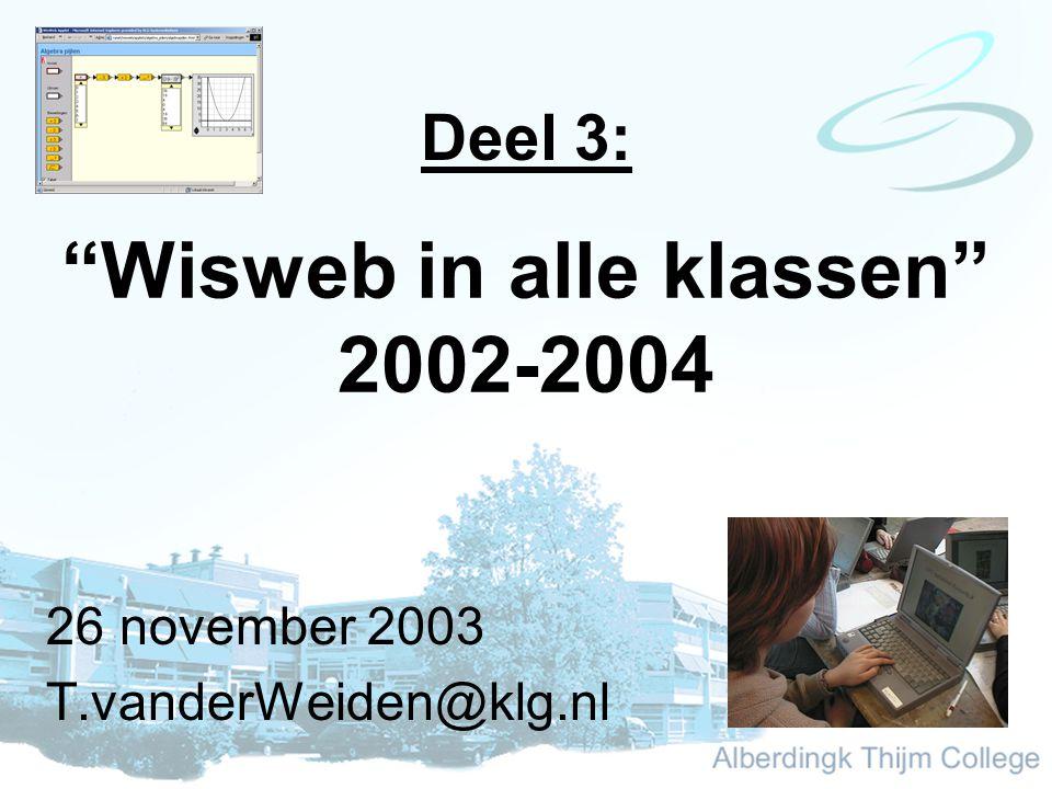 Wisweb in alle klassen 2002-2004 26 november 2003 T.vanderWeiden@klg.nl Deel 3: