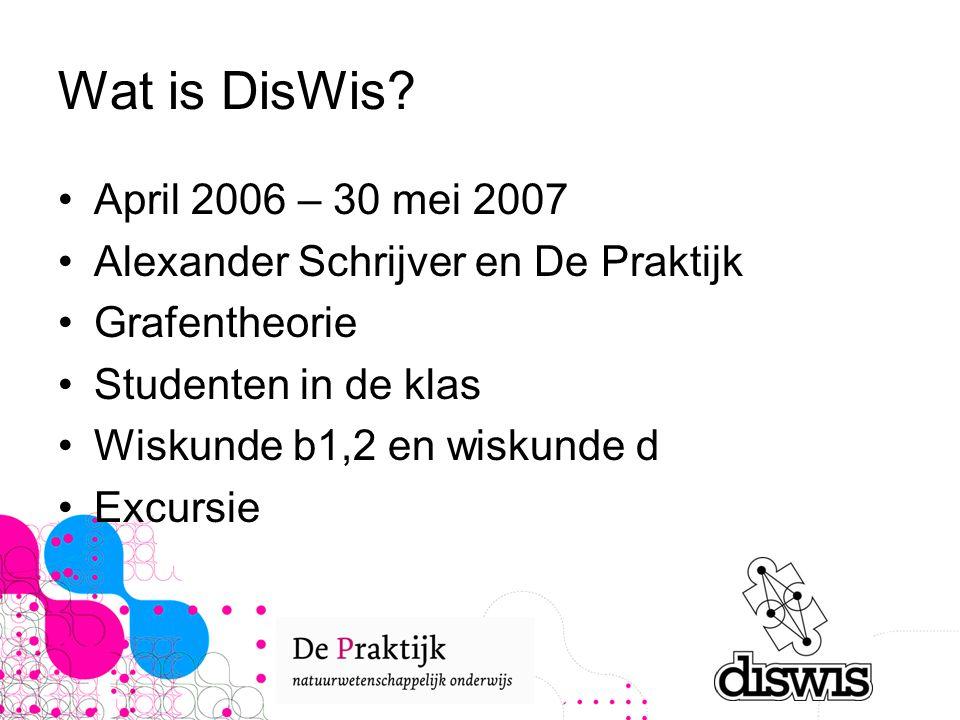 Wat is DisWis? April 2006 – 30 mei 2007 Alexander Schrijver en De Praktijk Grafentheorie Studenten in de klas Wiskunde b1,2 en wiskunde d Excursie
