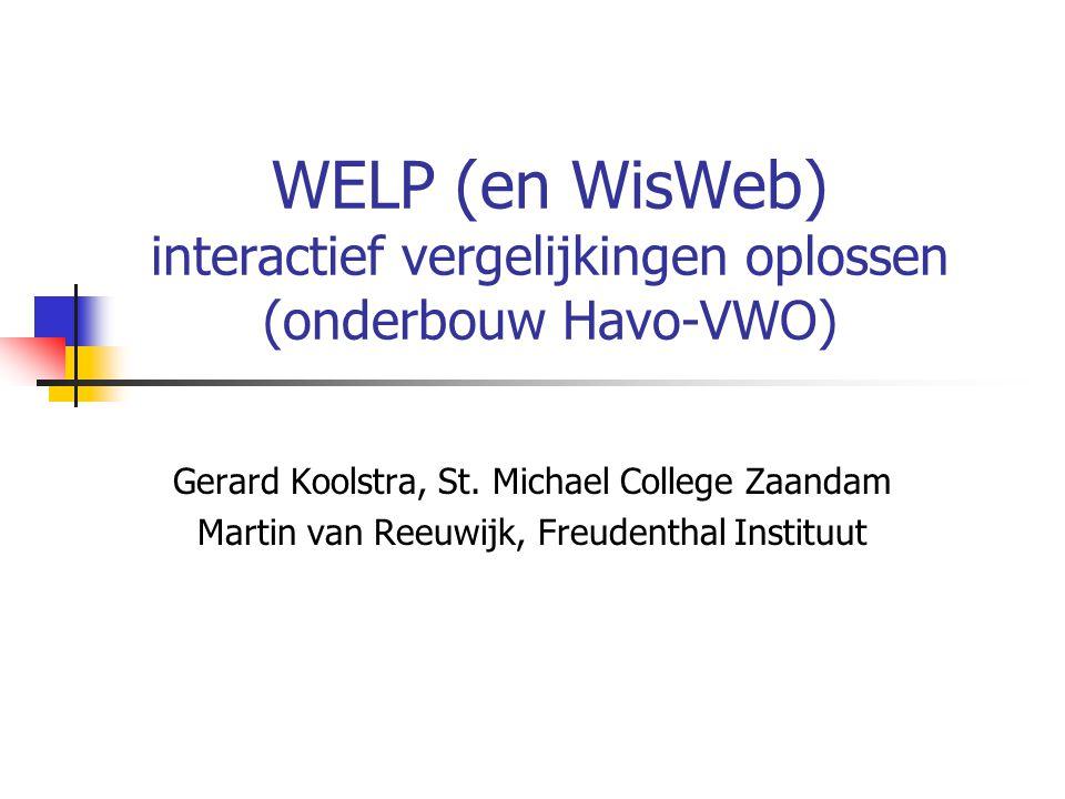 WELP (en WisWeb) interactief vergelijkingen oplossen (onderbouw Havo-VWO) Gerard Koolstra, St. Michael College Zaandam Martin van Reeuwijk, Freudentha