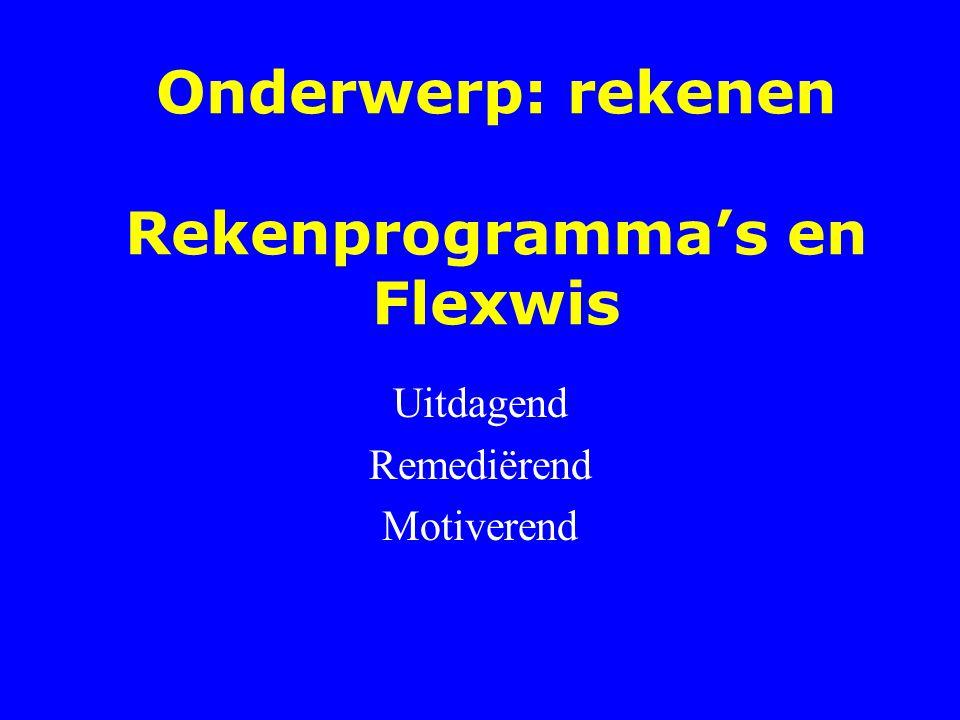 Onderwerp: rekenen Rekenprogramma's en Flexwis Uitdagend Remediërend Motiverend