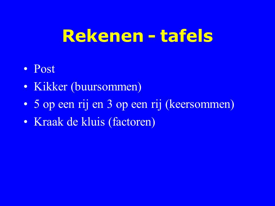 Rekenen - tafels Post Kikker (buursommen) 5 op een rij en 3 op een rij (keersommen) Kraak de kluis (factoren)