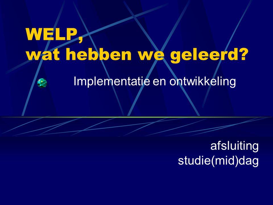 WELP, wat hebben we geleerd Implementatie en ontwikkeling afsluiting studie(mid)dag