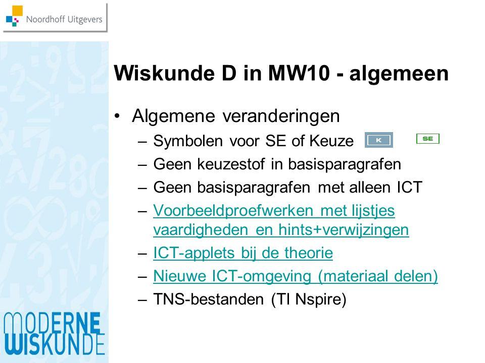 Wiskunde D in MW10 - algemeen Algemene veranderingen –Symbolen voor SE of Keuze –Geen keuzestof in basisparagrafen –Geen basisparagrafen met alleen IC