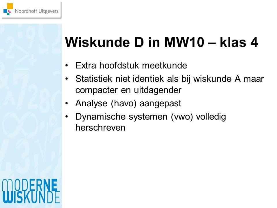 Wiskunde D in MW10 – klas 4 Extra hoofdstuk meetkunde Statistiek niet identiek als bij wiskunde A maar compacter en uitdagender Analyse (havo) aangepa